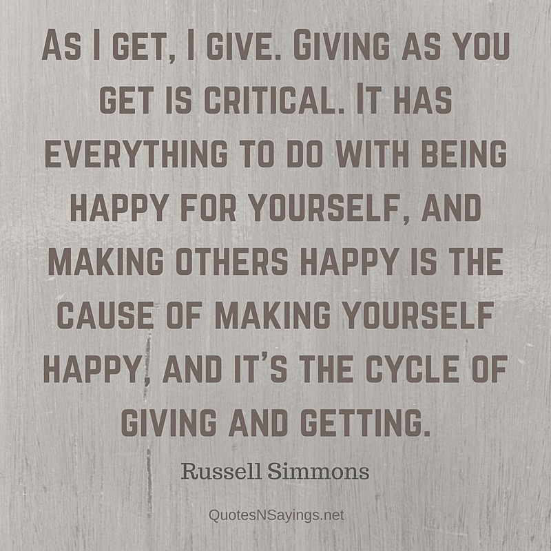 As I get, I give. Giving as you get is critical - Russell Simmons quote