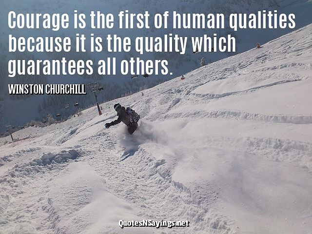 Courage Is The First Quote