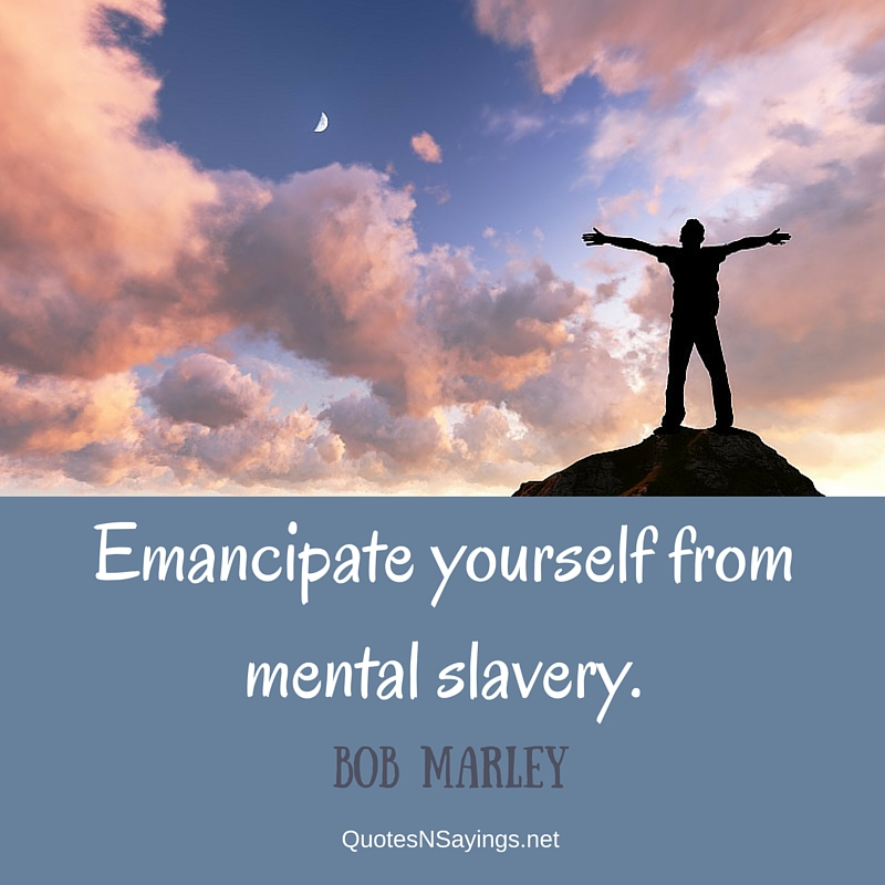 Emancipate yourself from mental slavery. - Bob Marley quote for tattoos