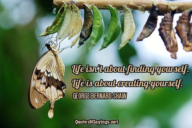 Life isn't about finding yourself - George Bernard Shaw quote