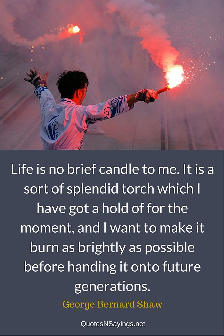 Life is no brief candle to me - George Bernard Shaw quote about life