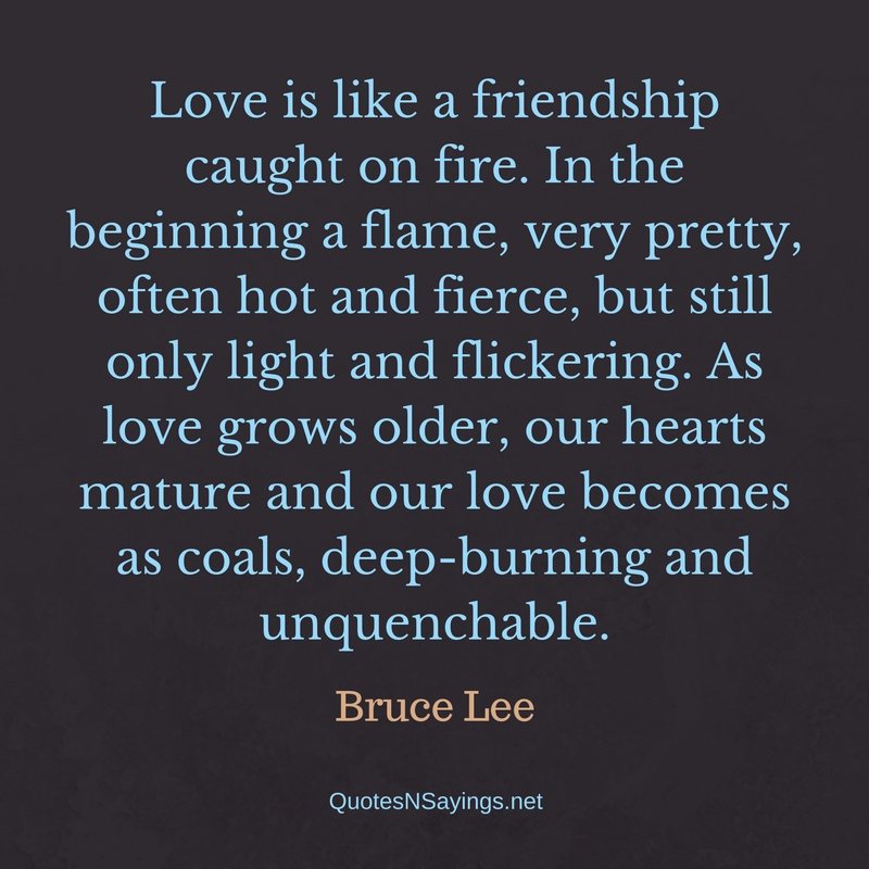 Love is like a friendship - Bruce Lee Quote