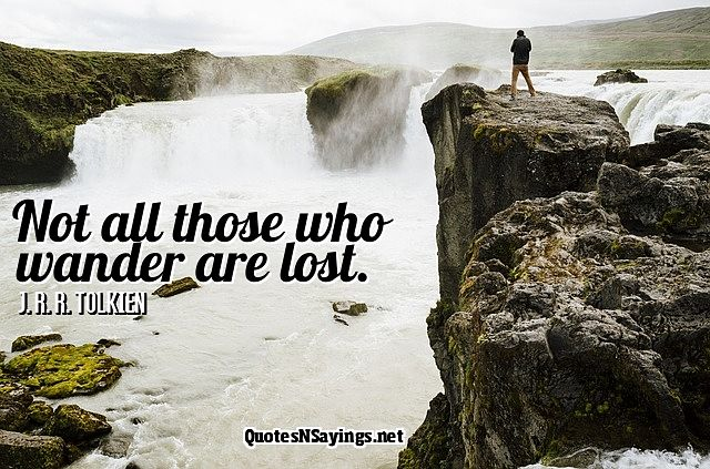Not all those who wander are lost - J. R. R. Tolkien quote