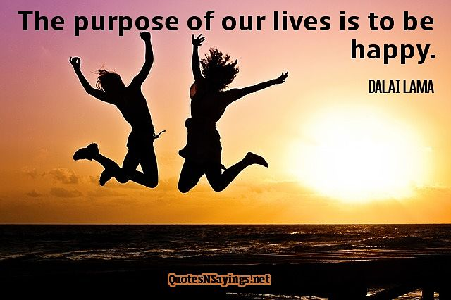 The purpose of our lives is to be happy - Dalai Lama quote