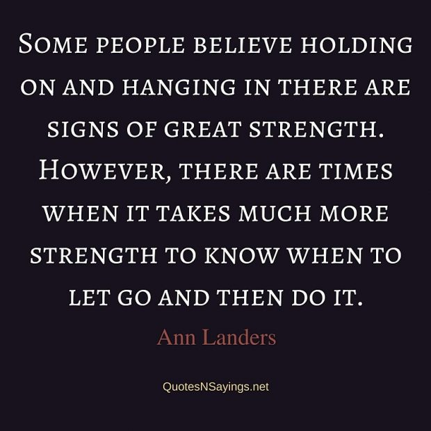 Ann Landers Quote – Some people believe holding on …