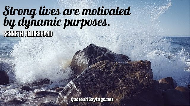 Strong lives are motivated by dynamic purposes - Kenneth Hildebrand quote