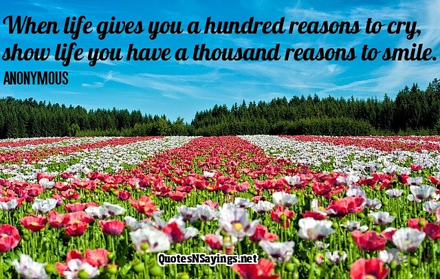 When live gives you a hundred reasons to cry - Anonymous quote