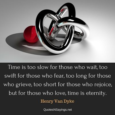 Henry Van Dyke Quote – Time is too slow …