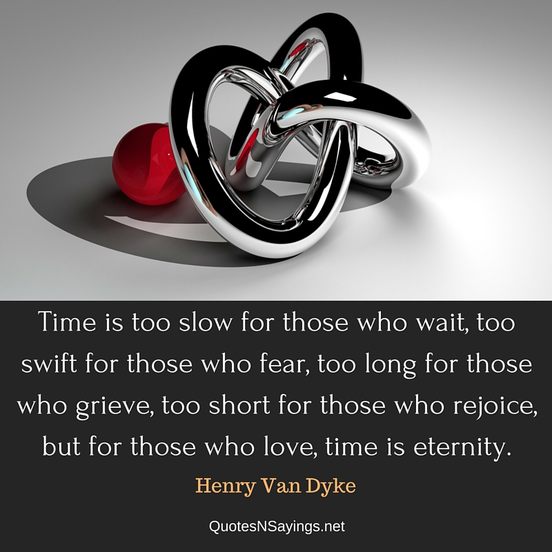 Time is too slow - Henry van Dyke quote