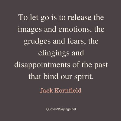 Jack Kornfield Quote – To let go is to release …