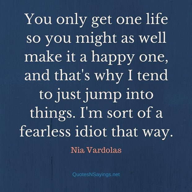 Nia Vardolas Quote – You only get one life …