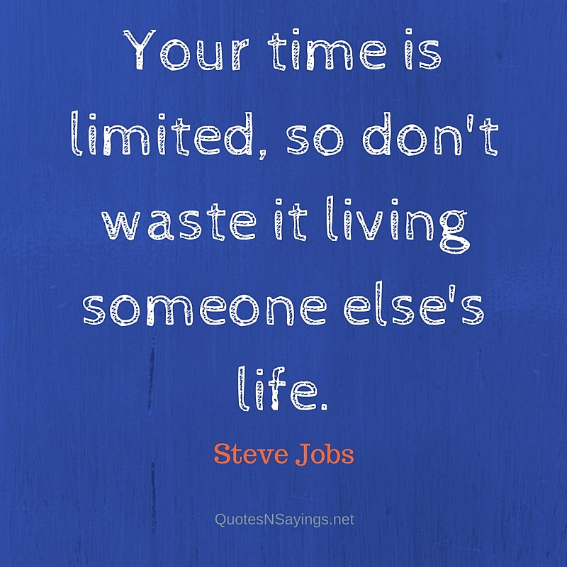steve jobs quote your time is limited so don�t