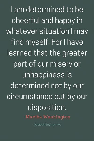 Martha Washington Quote – I am determined to be cheerful …
