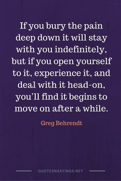 Greg Behrendt Quote – If you bury the pain deep …