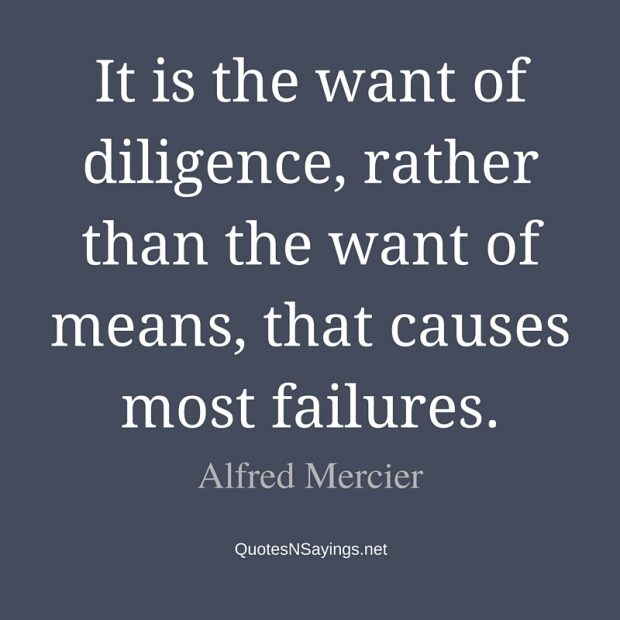 Alfred Mercier Quote – It is the want of diligence …