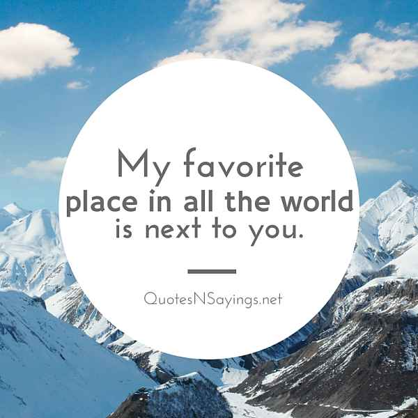 My Favorite Place In All The World Is Next To You - Love Quote