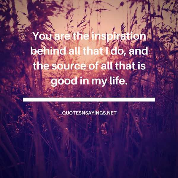 The Source Of Good In My Life - Love Quote