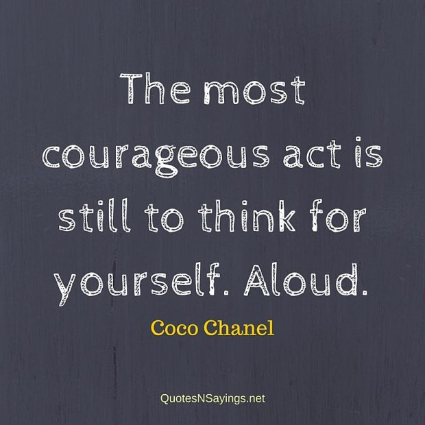 Coco Chanel – The most courageous act …