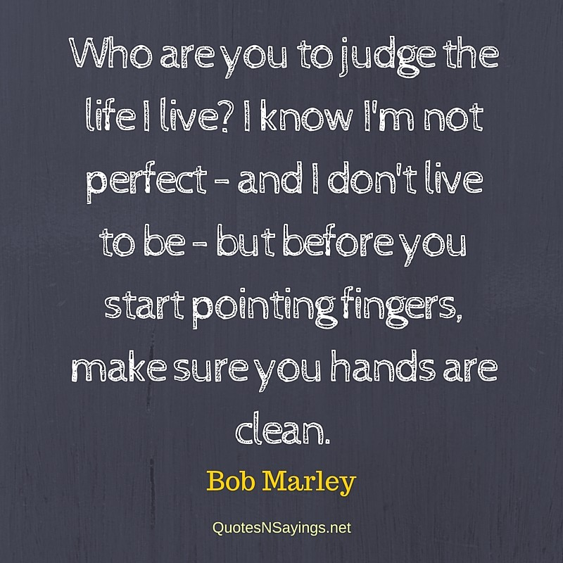 Who are you to judge - Bob Marley quote about life