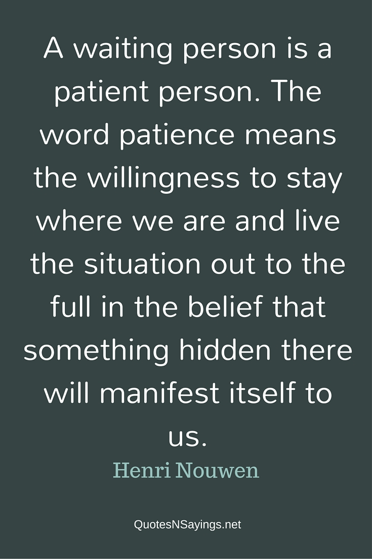 Henri Nouwen quotes : A waiting person is a patient person