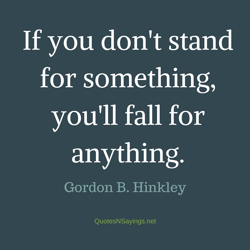 "Gordon B Hinckley quotes and sayings - ""If you don't stand for something ..."""