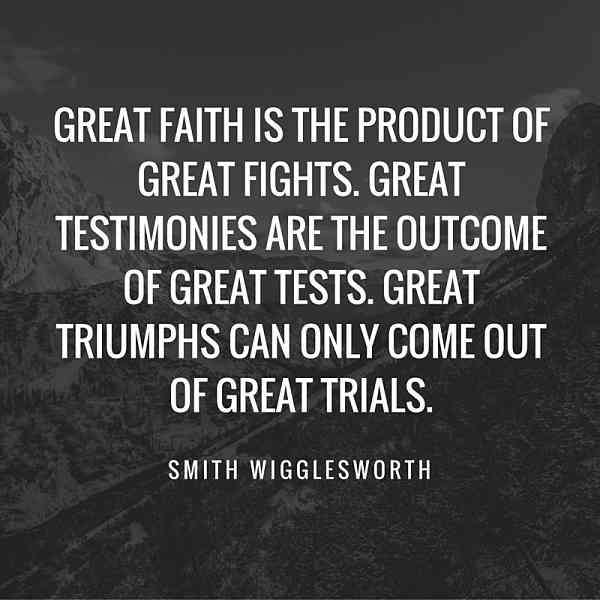 Smith Wigglesworth Quotes - Great faith is the product of great fights ...