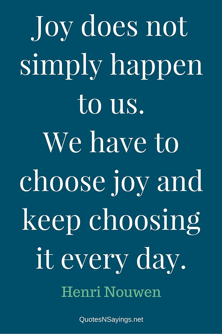 Henri Nouwen Quotes - Joy does not simply happen ...