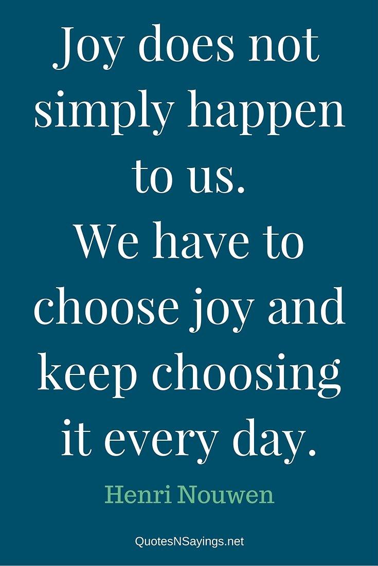 Henri Nouwen Quotes - Joy does not simply happen ...