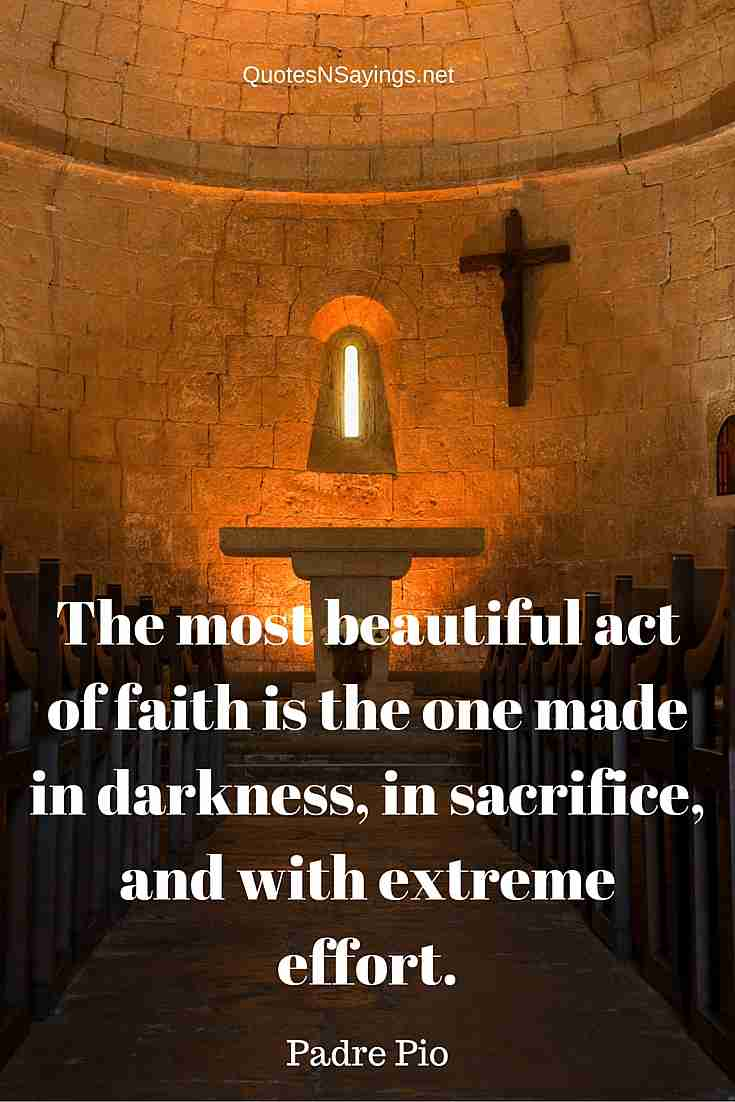 Padre Pio Quote - The Most Beautiful Act Of Faith Is The One Made In Darkness