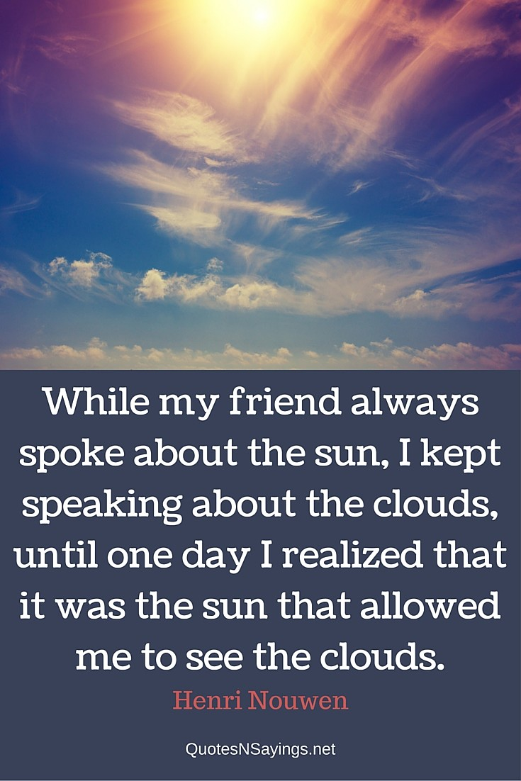 Henri Nouwen Quotes - Sun allowed me to see the clouds