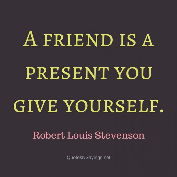 Robert Louis Stevenson Quote – A friend is a present …