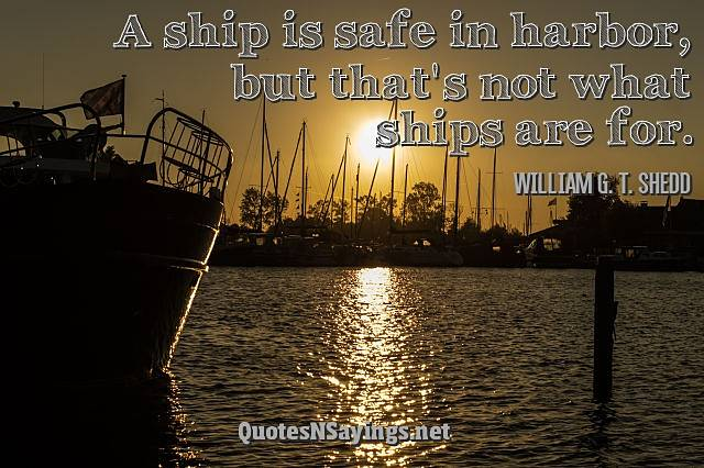 A Ship Is Safe In Harbor - William G. T. Shedd Quote
