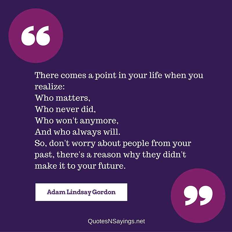 Adam Lindsay Gordon Friendship Quote - There Comes A Point In Your Life When...