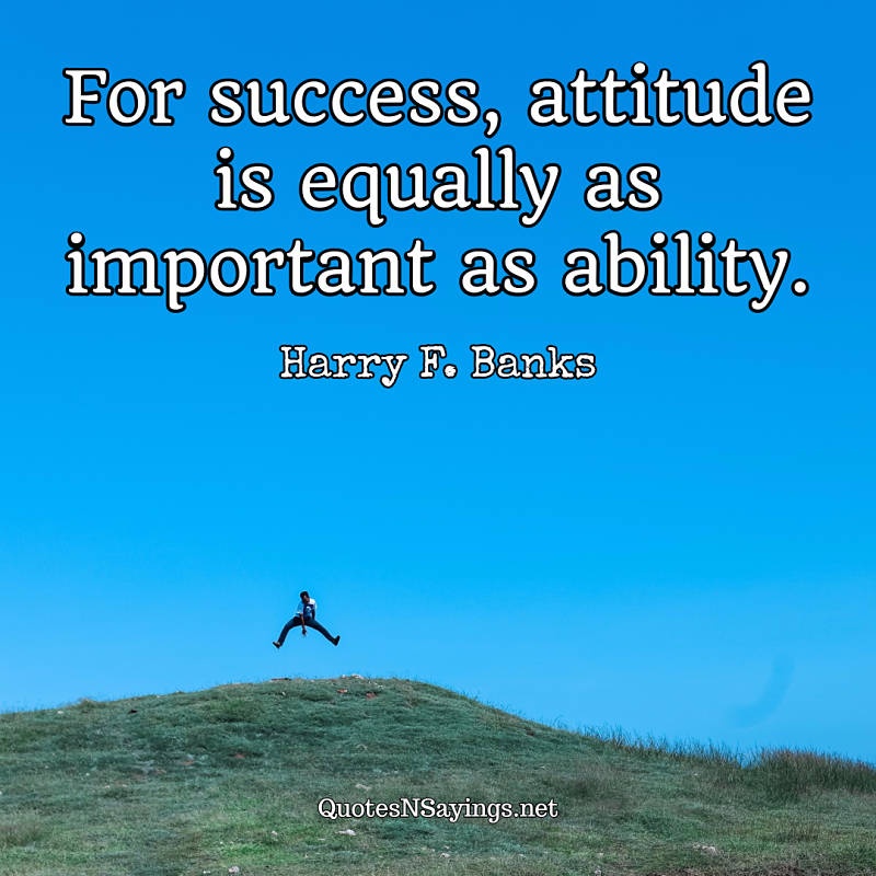 For success, attitude is equally as important as ability. - Harry F. Banks quote