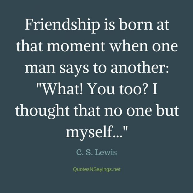 C. S. Lewis Quote – Friendship is born at that moment …