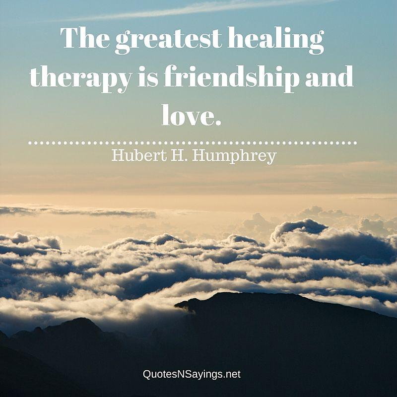 The greatest healing therapy is friendship and love - Hubert H. Humphrey quote