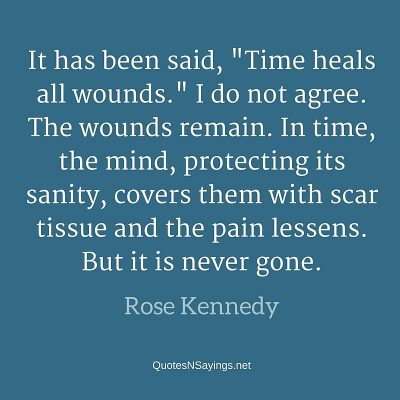 Rose Kennedy Quote – It has been said …