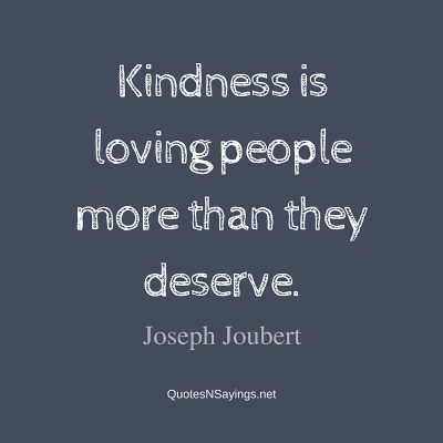 Joseph Joubert Quote – Kindness is loving …