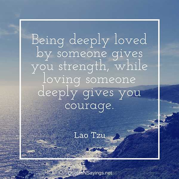 Being deeply loved by someone gives you strength - Lao Tzu quote