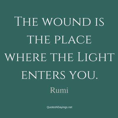 Rumi Quote – The wound is the place where …
