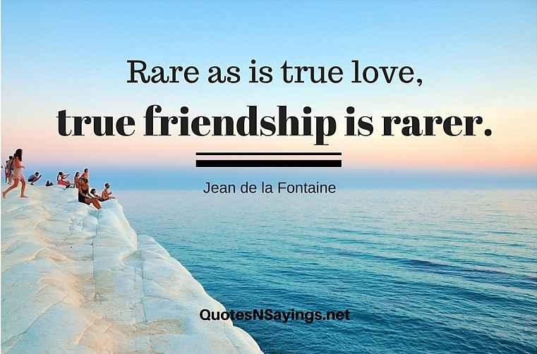 Rare as is true love, true friendship is rarer. - Jean de la Fontaine quote