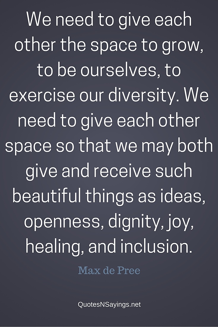Diversity And Inclusion Quotes Max De Pree Quote  We Need To Give Each Other The Space To