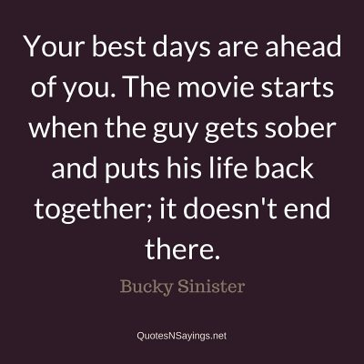 Bucky Sinister – Your best days are ahead of  you …
