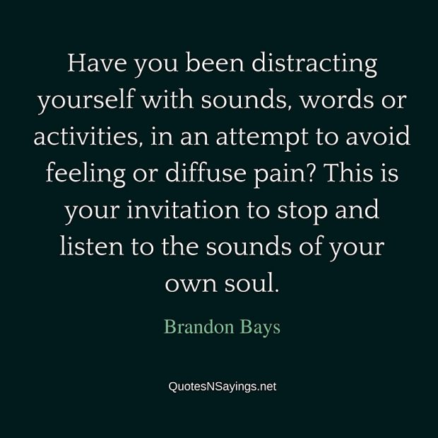 Brandon Bays Quote – Have you been distracting yourself …