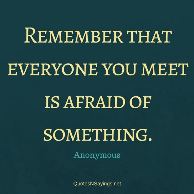 Anonymous – Remember that everyone you meet …