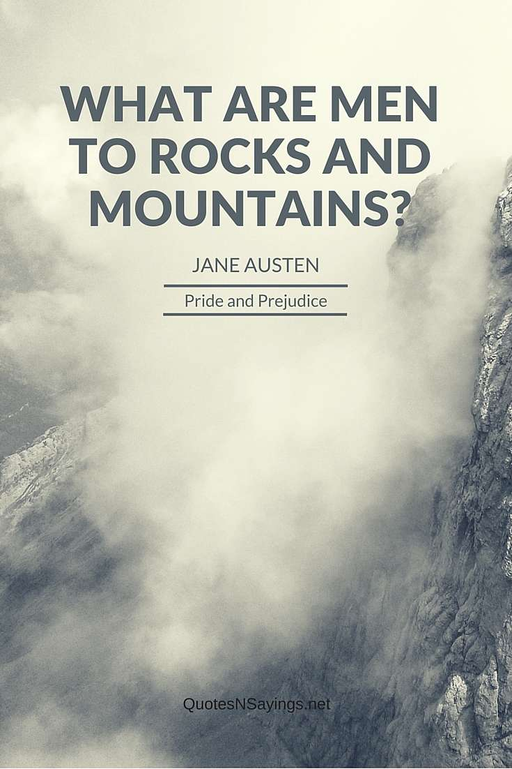 Jane Austen Quote - What Are Men To Rocks And Mountains-quote