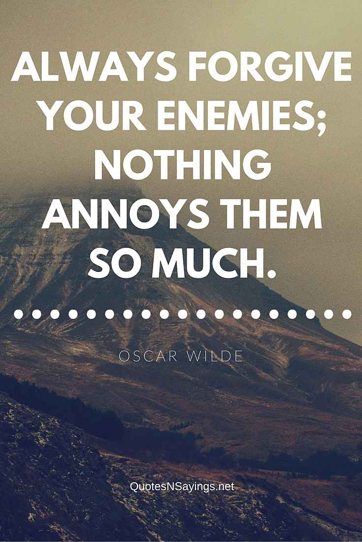 Always Forgive Your Enemies - Oscar Wilde Quote