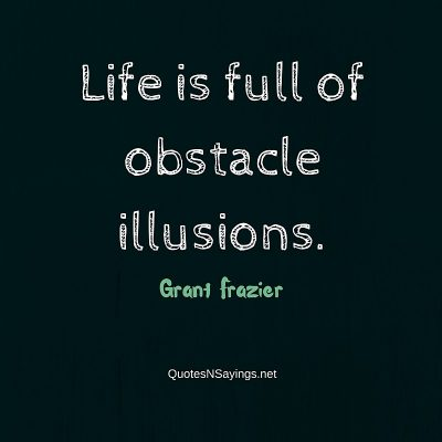 Grant Frazier – Life is full of obstacle illusions