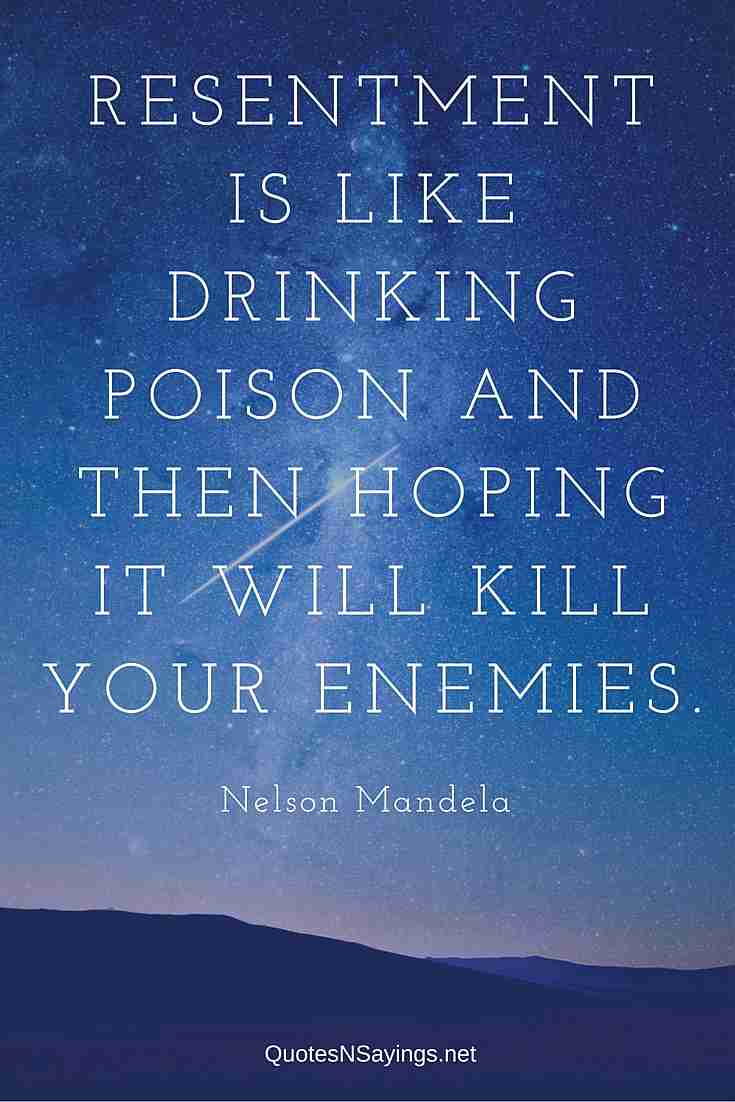 Resentment Is Like Drinking Poison - Nelson Mandela Quote