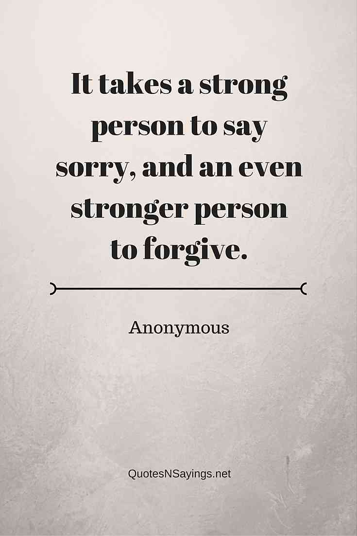 It takes a strong person to say sorry, and an even stronger person to forgive - Forgiveness quote